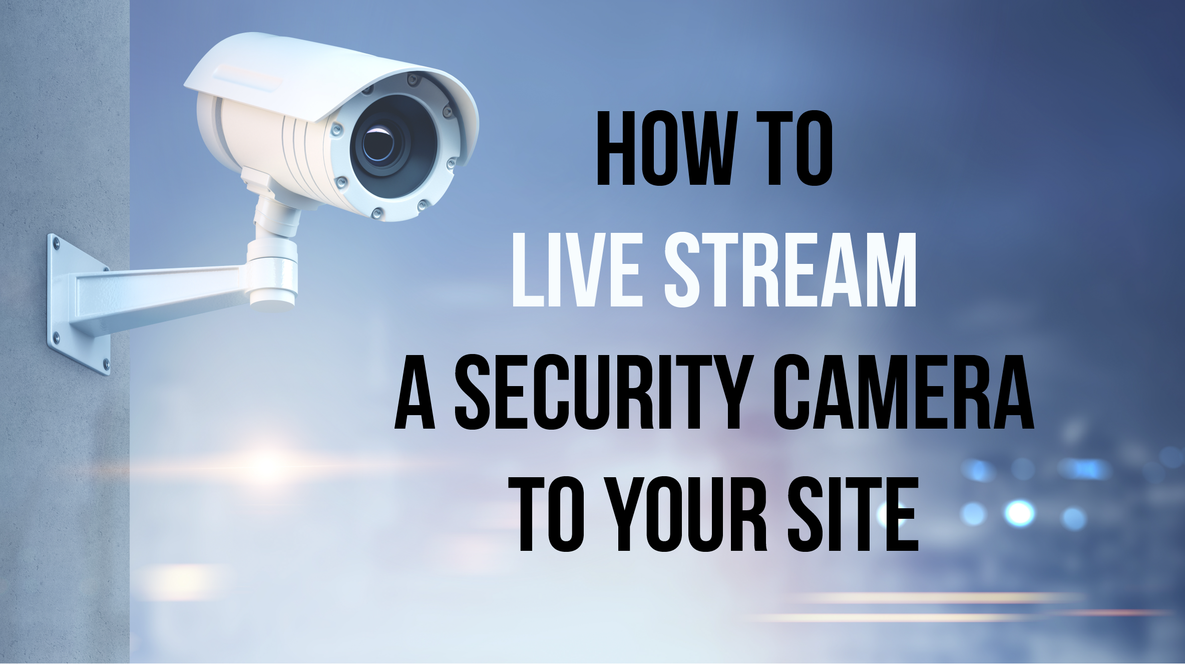 How To Live Stream A Security Camera Rtsp Streaming Guide